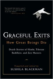 Graceful Exits: How Great Beings Die: death stories of Hindu, Tibetan Buddhist and Zen masters