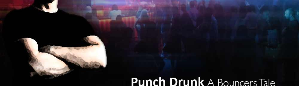 Punch Drunk, A Bouncer's Tale