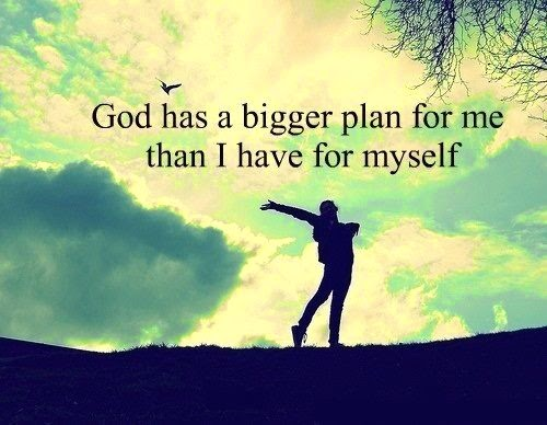 God has a bigger plan for me - quotes