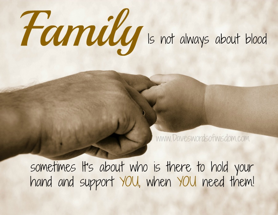 Daveswordsofwisdom.com: FAMILY - Is not always about blood