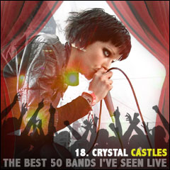 The Best 50 Bands I've Seen Live: 18. Crystal Castles