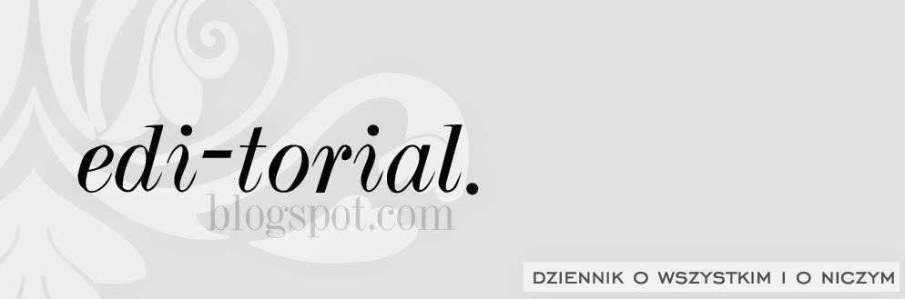 dziennik o wszystkim i o niczym | edi-torial