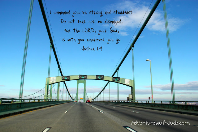 I command you: be strong and steadfast. Do not fear nor be dismayed, for the LORD, your God, is with you wherever you go. Joshua 1:9