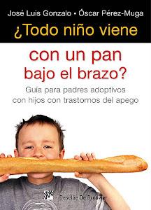 ¿Todo niño viene con un pan bajo el brazo? Guía para padres adoptivos hijos con trastornos apego