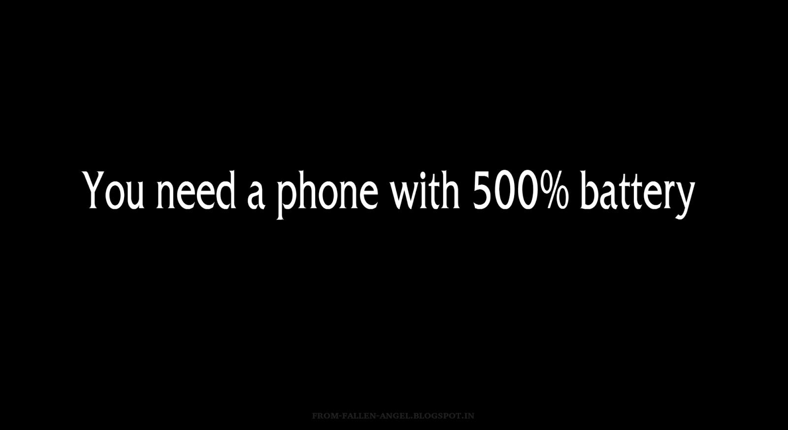You need a phone with 500% battery
