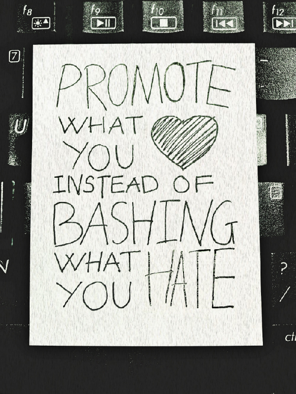 Promote what you love instead of bashing what you hate (photo by Messy Messy Bun)