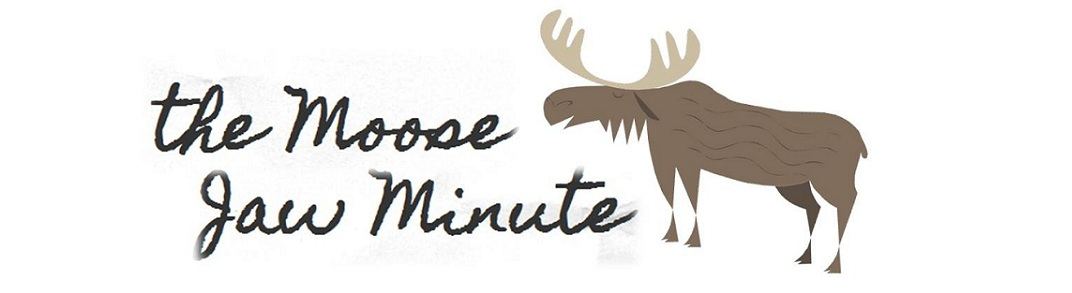 <b>the Moose Jaw Minute</b>
