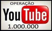 OPERAÇÃO YOUTUBE 1.000.000