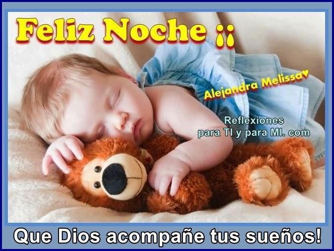 FELIZ NOCHE !!! Que Dios acompañe tus sueños!