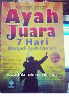 Buku: Ayah Juara 7 Hari Menjadi Ayah Qur'ani – Dr. Muhammad Yusuf Efendi