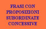 LE PROPOSIZIONI SUBORDINATE CONCESSIVE - 10 FRASI
