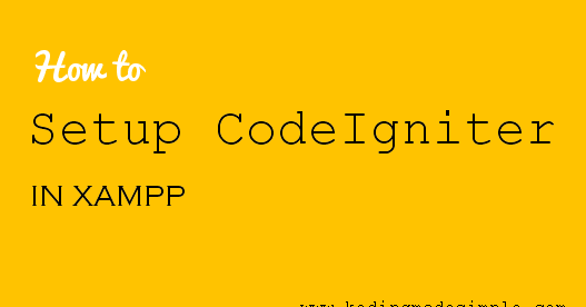 How to Install and Setup PHP CodeIgniter Framework in XAMPP Localhost