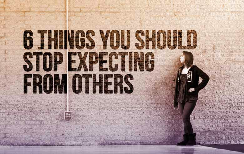 6 things you should stop expecting from others