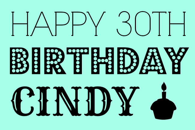 Happy 30th Birthday Cindy!