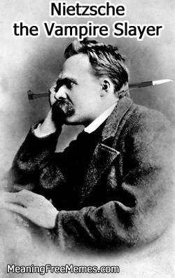 Nietzsche the Vampire Slayer