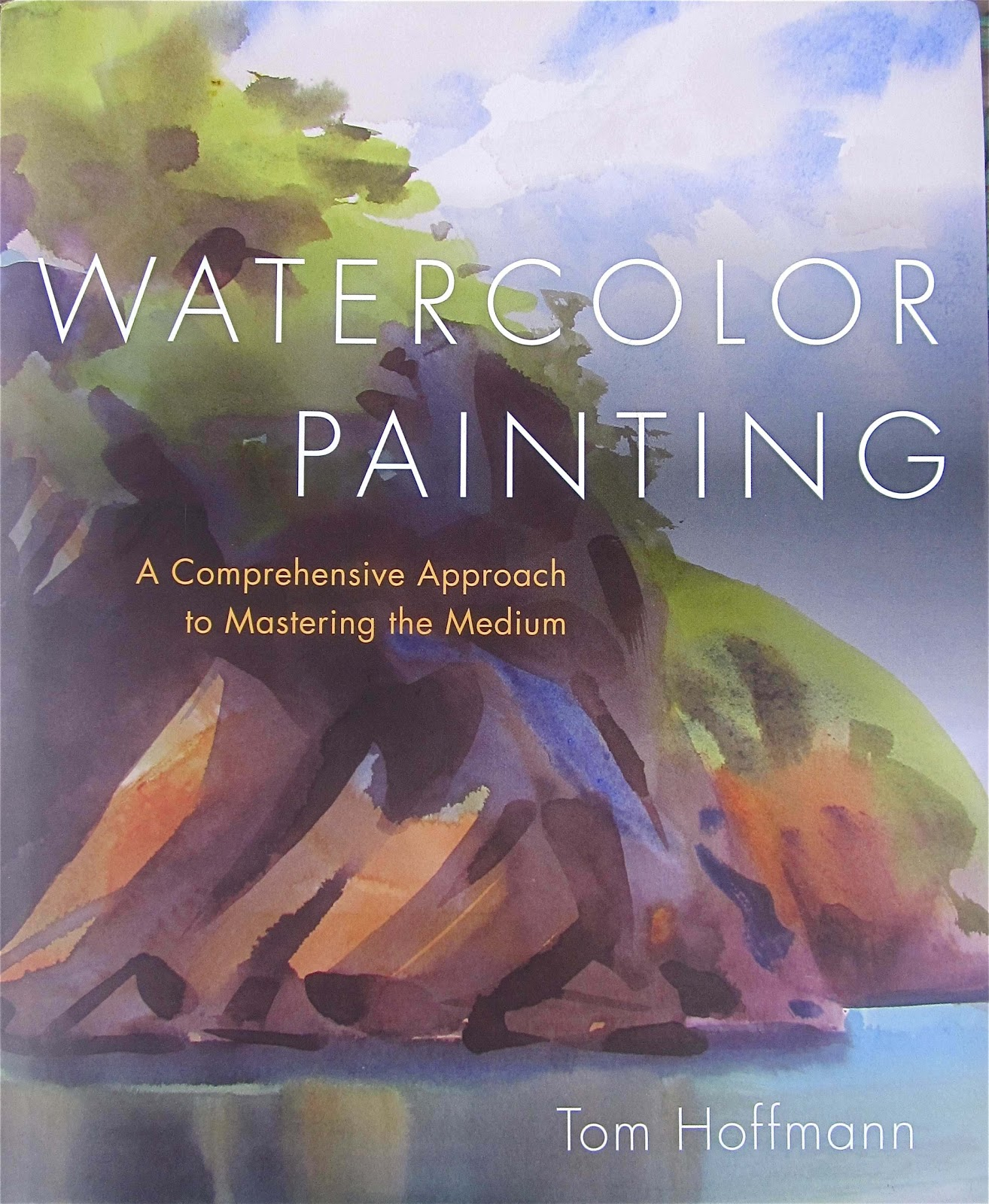 Watercolor books by mary whyte -  Watercolor Painting A Comprehensive Approach To Mastering The Medium With Tom Hoffmann Free Demo And Book Signing December 16th 2012