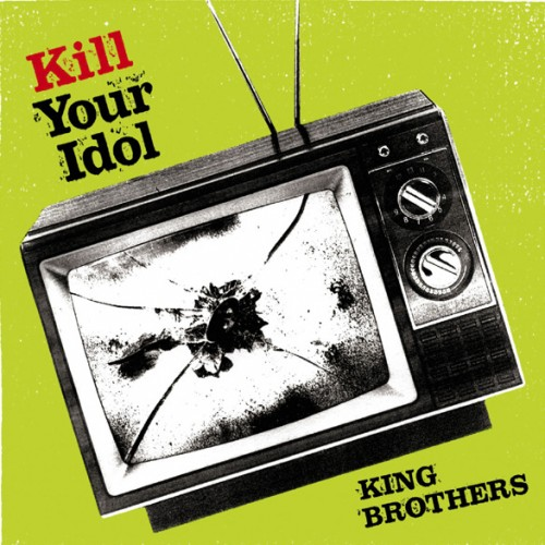 KING BROTHERS - KILL YOUR IDOL