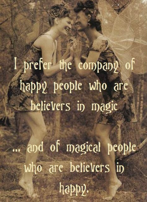 """I prefer the company of happy people who are believers in magic ... and of magical people who are believers in happy."" ~ Unknown; Black and white picture of two women dressed up as fairies touching hands and smiling. in the forest."