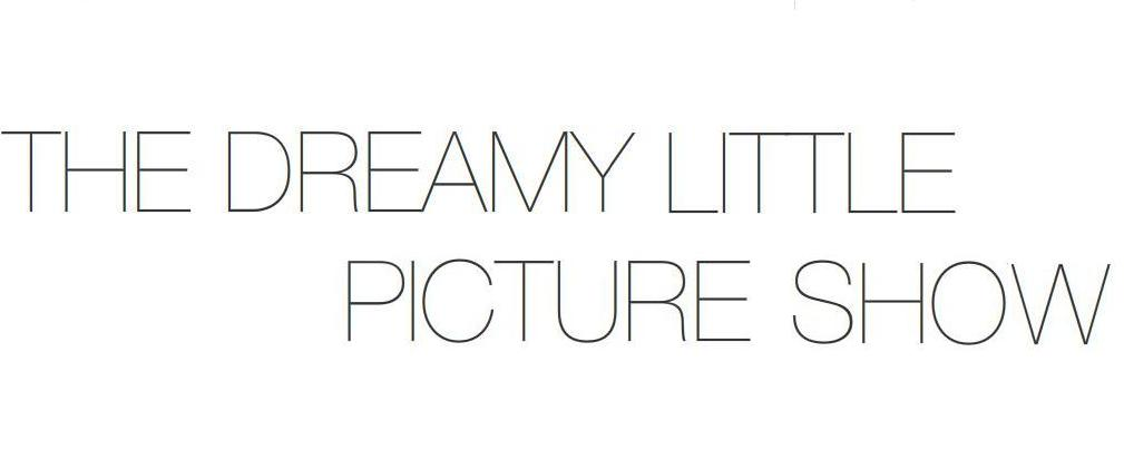 THE DREAMY LITTLE PICTURE SHOW