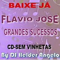 FLAVIO JOSE GRANDES SUCESSOS CD SEM VINHETAS BY DJ HELDER ANGELO