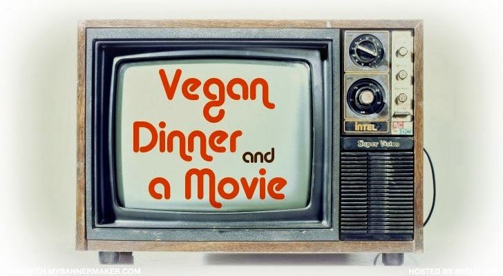 Vegan Dinner and a Movie
