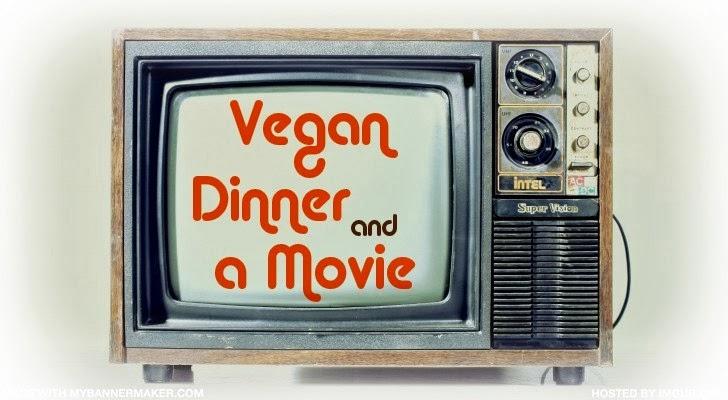 Vegan Dinner and a Movie