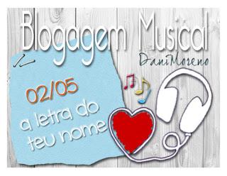 Imagem do banner de Música com a letra do teu nome: BC Musical do Blogue Moça de Família, by Dani Moreno