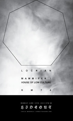 Locrian, Mammifer/House of Low Culture and RM74 at The Hideout 6/13/2011