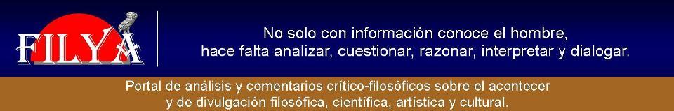 FILYA | Portal de análisis y comentarios crítico-filosóficos sobre el acontecer y de divulgación.