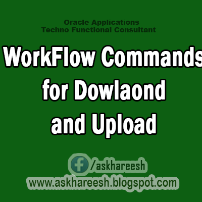 WorkFlow Commands for Dowlaond and Upload,AskHareesh Blog for OracleApps