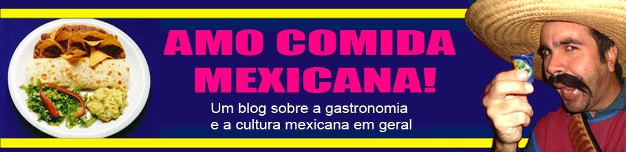 AMO COMIDA MEXICANA!