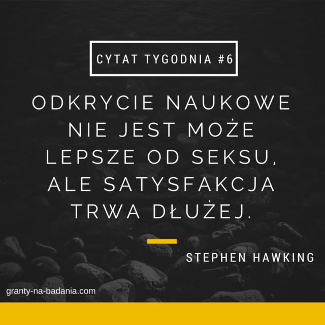 Stephen Hawking Odkrycie naukowe nie jest może lepsze od seksu, ale satysfakcja  trwa dłużej.