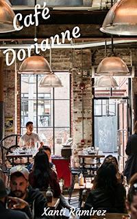 Cafe Dorianne- Xanti Ramirez