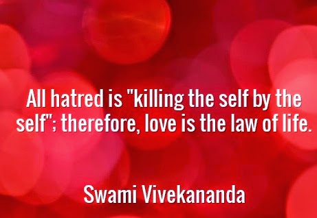 "All hatred is ""killing the self by the self""; therefore, love is the law of life."