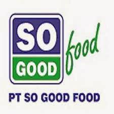 Lowongan Terbaru PT. SO GOOD FOOD Februari 2014