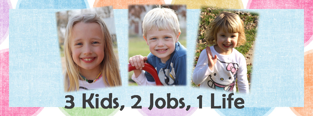 3 Kids, 2 Jobs, 1 Life
