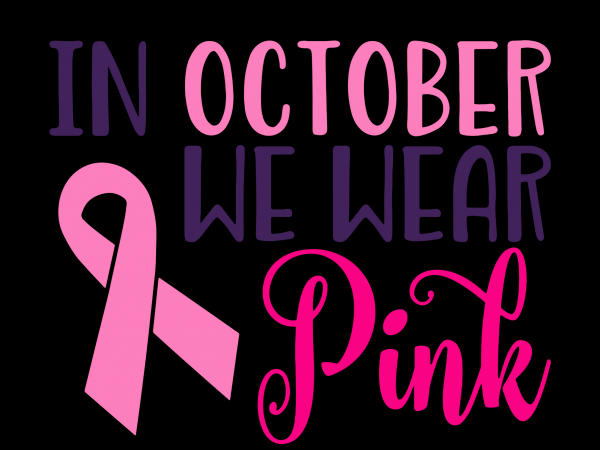 ~!~In October We Wear Pink~!~