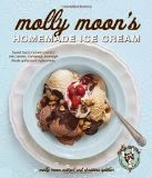 Molly Moon's Homemade Ice Cream - Sweet Seasonal Recipes for Ice Creams, Sorbets, and Toppings Made with Local Ingredients
