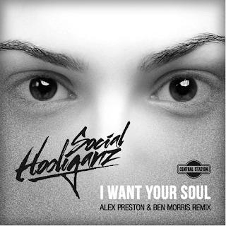 Social Hooliganz- I Want Your Soul (Alex Preston & Ben Morris Remix)