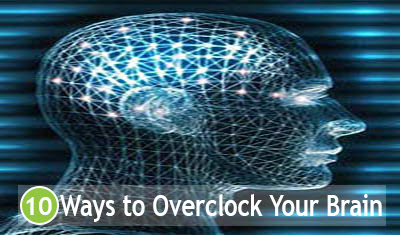 10 Ways to Overclock Your Brain