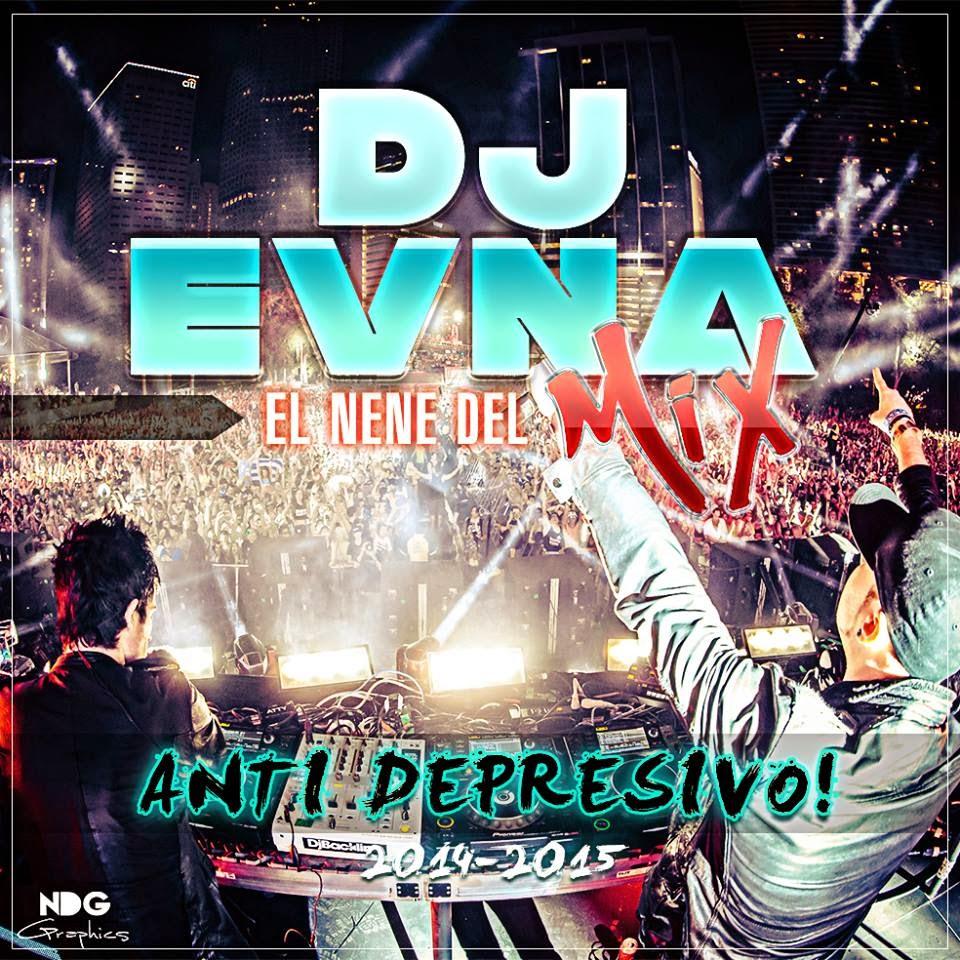 Dj Evna (El Nene Del Mix) Anti Depresivo! (2014 - 2015)