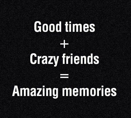 Quotes About Good Friendship Best Good Times And Crazy Friends  Inspirational Picture Quotes