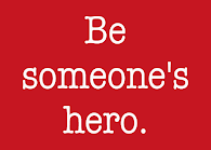 Be Someone&#39;s Hero