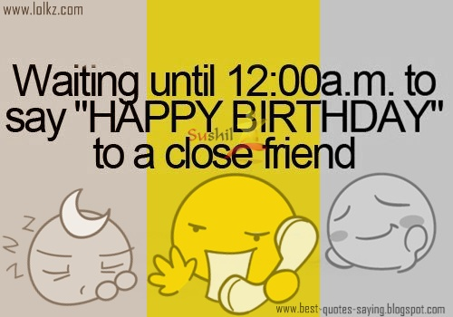 Waiting+until+1200a.m.+to+say+happy+birthday+to+a+close+friend-+best ... Happy Birthday To A Guy Friend
