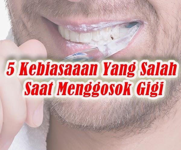 5 Kebiasaaan Yang Salah Saat Menggosok Gigi