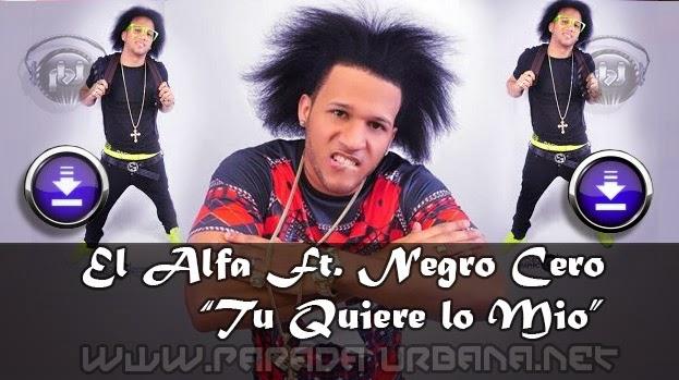 DESCARGAR / BAJAR - El Alfa ft.Negro Cero - Tu Quiere lo mio (Remix)