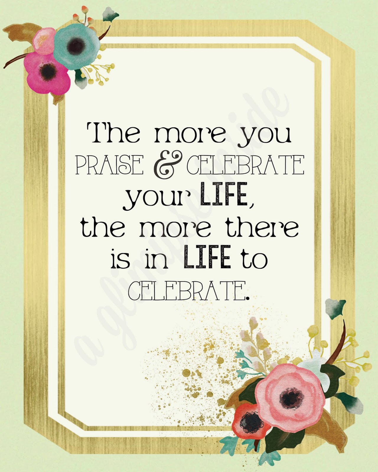 http://www.aglimpseinsideblog.com/2015/03/celebrate-life-printable.html