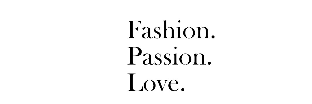 Fashion. Passion. Love.