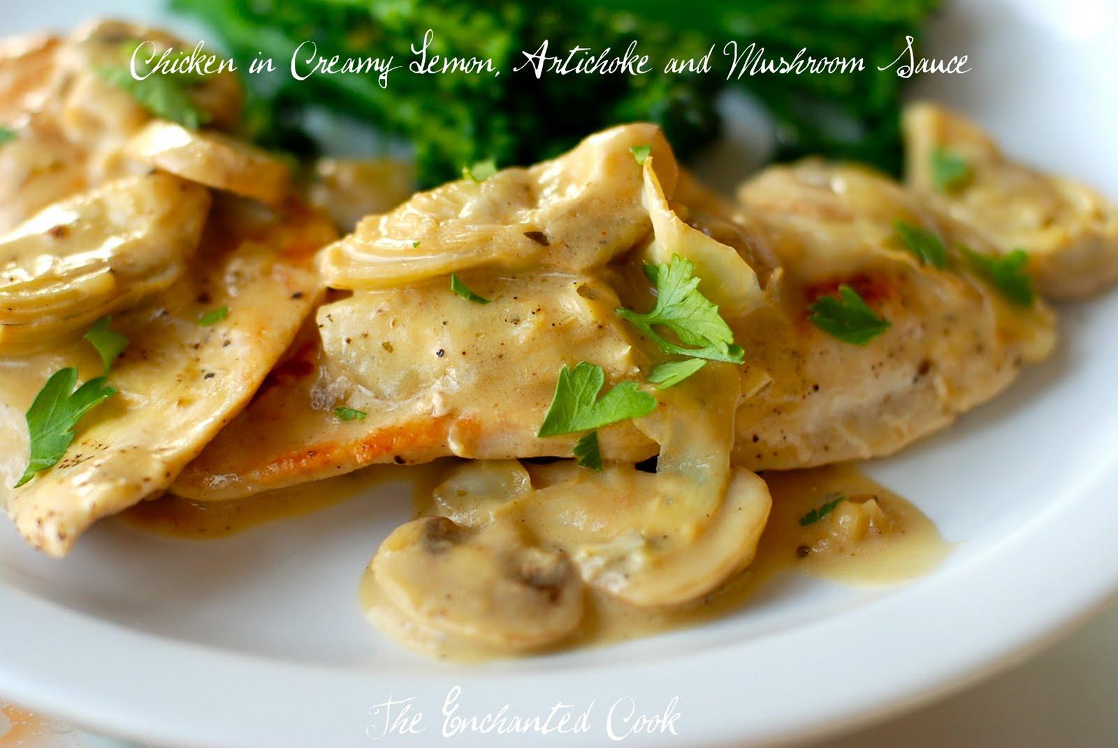 ... Enchanted Cook: Chicken in Creamy Lemon, Artichoke and Mushroom Sauce