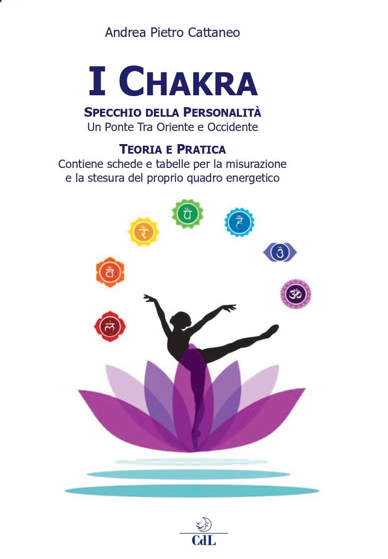 I Chakra - Specchio della Personalità- Teoria e Pratica - Contiene schede e tabelle per la misurazi